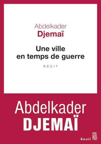 Couverture du livre « Une ville en temps de guerre » de Abdelkader Djemai aux éditions Seuil