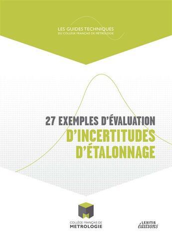 Couverture du livre « 27 exemples d'évaluation d'incertitudes d'étalonnage » de College De France De Metrologie aux éditions Lexitis