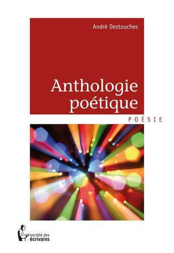 Couverture du livre « Anthologie poétique » de Andre Destouches aux éditions Societe Des Ecrivains
