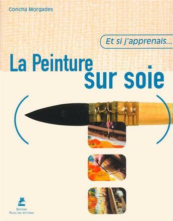 Couverture du livre « ET SI J'APPRENAIS T.8 ; la peinture sur soie » de Concha Morgades aux éditions Place Des Victoires