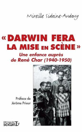 Couverture du livre « «Darwin fera la mise en scène» ; une enfance auprès de René Char (1940-1950) » de Sidoine-Audouy/Mirei aux éditions Sextant