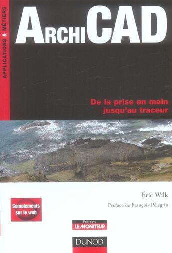 Couverture du livre « Archicad ; de la prise en main jusqu'au traceur » de Eric Wilk aux éditions Dunod