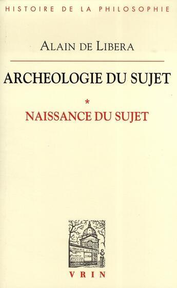 Couverture du livre « Archéologie du sujet ; la naissance du sujet » de Alain De Libera aux éditions Vrin