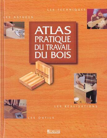 Couverture du livre « Atlas Pratique Du Travail Du Bois » de Collectif aux éditions Atlas