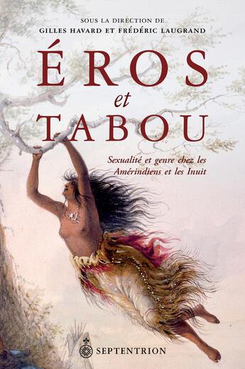 Couverture du livre « Eros et tabou ; sexualité et genre chez les Amérindiens et les Inuit » de Frederic Laugrand et Gilles Havard aux éditions Septentrion