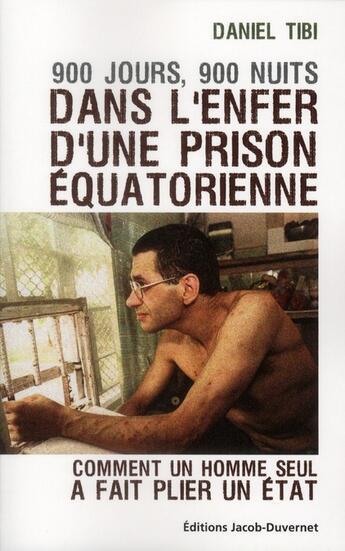 Couverture du livre « 900 jours, 900 nuits dans l'enfer d'une prison équatorienne » de Daniel Tibi aux éditions Jacob-duvernet