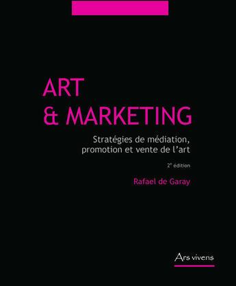 Couverture du livre « Art et marketing ; stratégies de promotion et de diffusion de l'art » de Rafael De Garay aux éditions Ars Vivens