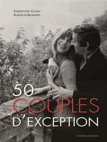 Couverture du livre « 50 couples d'exception » de Christine Clerc et Blanche De Richemond aux éditions Editions Du Palais