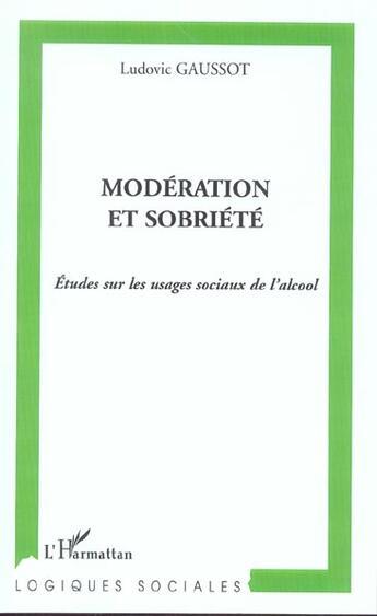 Couverture du livre « Moderation Et Sobriete ; Etudes Sur Les Usages Sociaux De L'Alcool » de Ludovic Gaussot aux éditions L'harmattan
