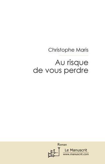 Couverture du livre « Au risque de vous perdre » de Christophe Maris aux éditions Le Manuscrit