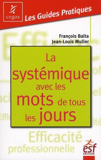 Couverture du livre « La systémique avec les mots de tous les jours » de Francois Balta et Jean-Louis Muller aux éditions Esf