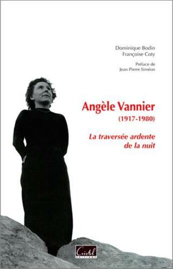 Couverture du livre « Angèle Vannier (1917-1980) la traversée ardente de la nuit » de Dominique Bodin et Francoise Coty aux éditions Cristel