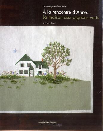 Couverture du livre « à la rencontre d'Anne... la maison aux pignons verts ; un voyage en broderie. » de Kasuko Aoki aux éditions De Saxe