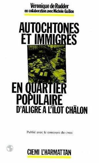 Couverture du livre « Autochtones et immigrés en quartier populaire d'Algérie à l'îlot Châlon » de Veronique De Rudder et Michele Guillon aux éditions L'harmattan
