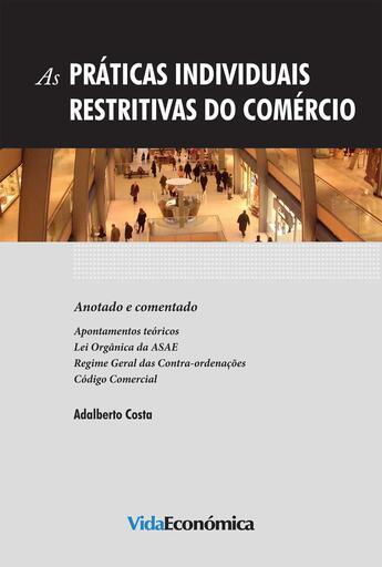 Couverture du livre « As Práticas Individuais Restritivas do Comércio » de Adalberto Costa aux éditions Vida Económica Editorial