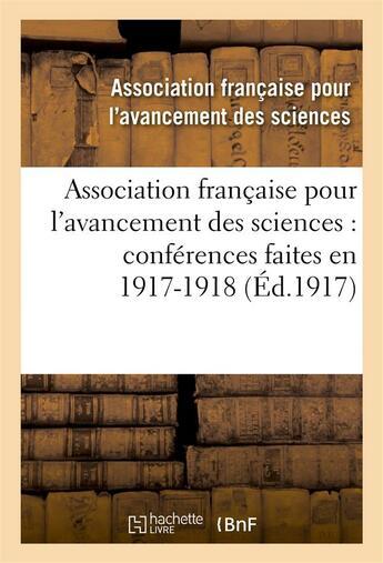 Couverture du livre « Association Francaise Pour L'Avancement Des Sciences : Conferences Faites En 1917-1918 » de Association Francais aux éditions Hachette Bnf