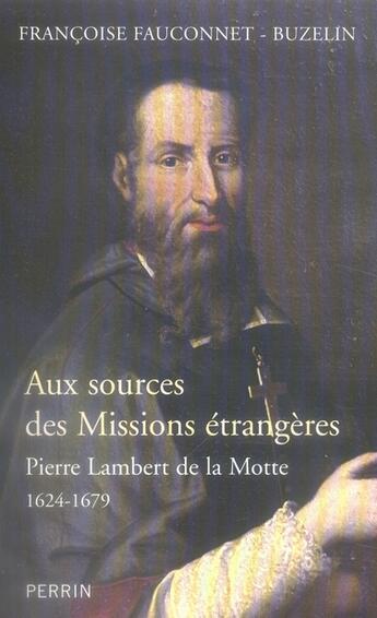 Couverture du livre « Aux sources des missions étrangères, pierre lambert de la motte, 1624-1679 » de Francoise Fauconnet-Buzelin aux éditions Perrin