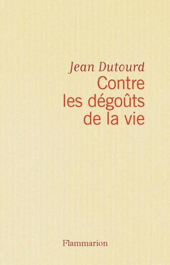Couverture du livre « Contre les degouts de la vie » de Jean Dutourd aux éditions Flammarion