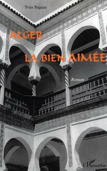 Couverture du livre « Alger La Bien Aimee » de Yves Najean aux éditions Harmattan