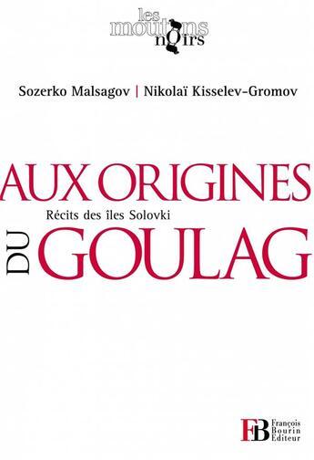 Couverture du livre « Aux origines du goulag ; récit des îles Solovski » de Sozerko Malsagov et Nikolai Kisselev-Gromov aux éditions Francois Bourin