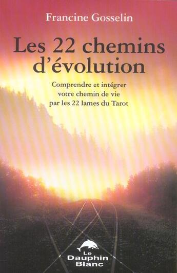 Couverture du livre « 22 Chemins D'Evolution Par Les 22 Lames » de Francine Gosselin aux éditions Dauphin Blanc