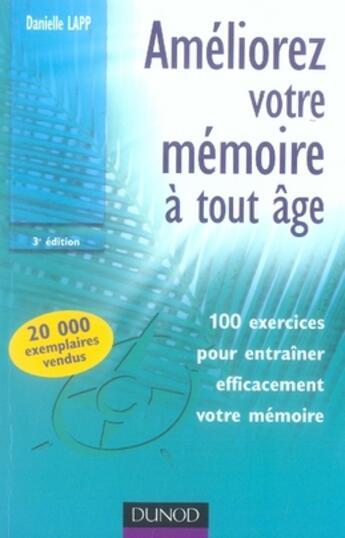 Couverture du livre « Améliorez votre mémoire à tout âge ; 100 exercices pour entrainer efficacement votre mémoire (3e édition) » de Danielle Lapp aux éditions Dunod