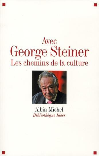 Couverture du livre « Avec George Steiner ; les chemins de la culture » de Collectif aux éditions Albin Michel