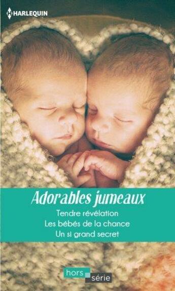 Couverture du livre « Adorables jumeaux ; tendre révélation ; les bébés de la chance ; un si grand secret » de Raye Morgan et Fiona Lowe et Rebecca Winters aux éditions Harlequin