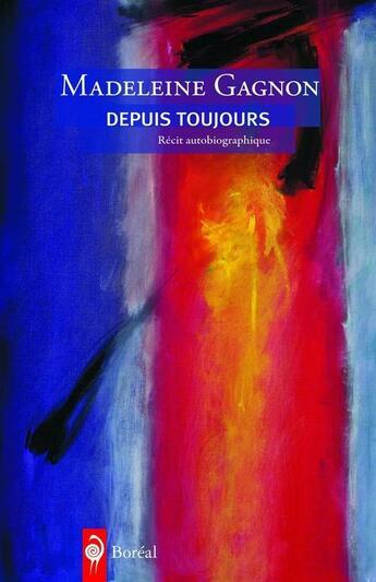 Couverture du livre « Depuis toujours » de Gagnon Madeleine aux éditions Editions Boreal