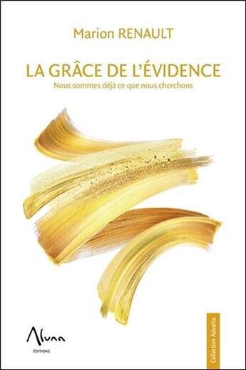 Couverture du livre « La grâce de l'évidence ; nous sommes déjà ce que nous cherchons » de Marion Renault aux éditions Aluna