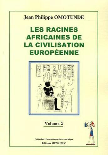 Couverture du livre « Les racines africaines de la civilisation européenne t.2 » de Jean-Philippe Omotunde aux éditions Menaibuc