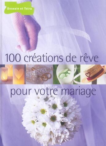 Couverture du livre « 100 Creations De Reve Pour Votre Mariage » de Collectif aux éditions Dessain Et Tolra