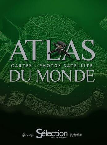 Couverture du livre « Atlas du monde ; cartes photos satellite » de Collectif aux éditions Selection Du Reader's Digest