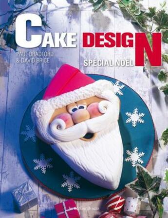 Couverture du livre « Cake design ; spécial Noël » de Paul Bradford et David Brice aux éditions De Saxe