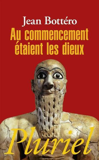 Couverture du livre « Au commencement etaient les dieux » de Jean Bottero aux éditions Pluriel