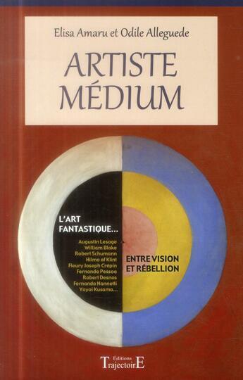 Couverture du livre « Artiste médium ; entre vision et rébellion » de Odile Alleguede et Elisa Amaru aux éditions Trajectoire