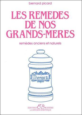 Couverture du livre « Les remèdes de nos grands-mères ; remèdes anciens et naturels » de Bernard Picard aux éditions Bussiere