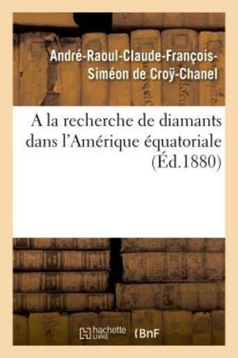 Couverture du livre « A la recherche de diamants dans l'amerique equatoriale » de Cro?-Chanel (De) A-R aux éditions Hachette Bnf