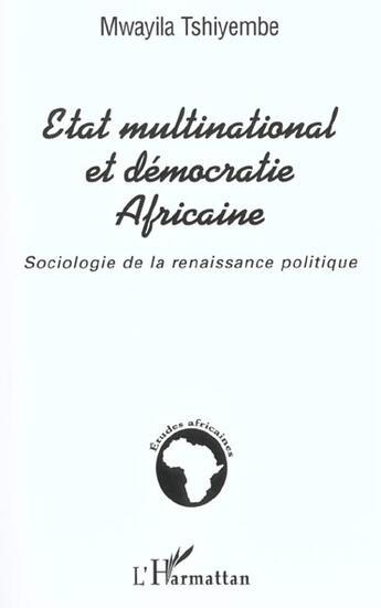 Couverture du livre « Etat Multinational Et Democratie Africaine ; Sociologie De La Renaissance Politique » de Mwayila Tshiyembe aux éditions L'harmattan