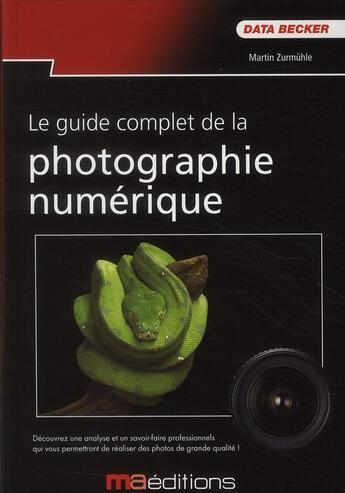 Couverture du livre « Le guide complet de la photographie numérique » de Martin Zurmuhle aux éditions Ma