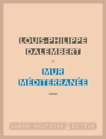 Couverture du livre « Mur Méditerranée » de Louis-Philippe Dalembert aux éditions Sabine Wespieser