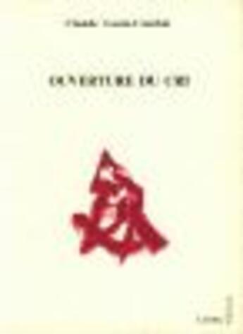 Couverture du livre « Ouverture du cri » de Claude Louis-Combet aux éditions Cadex