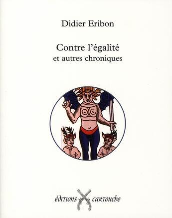 Couverture du livre « Contre l'égalité et autres chroniques » de Didier Eribon aux éditions Cartouche