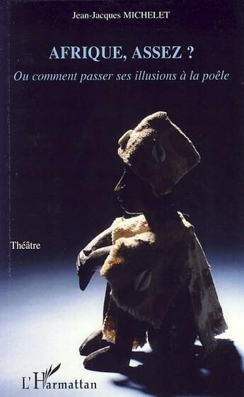Couverture du livre « Afrique, assez ? ; ou comment passer ses illusions a la poêle » de Jean-Jacques Michelet aux éditions L'harmattan