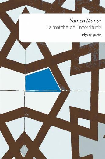 Couverture du livre « La marche de l'incertitude » de Yamen Manai aux éditions Elyzad