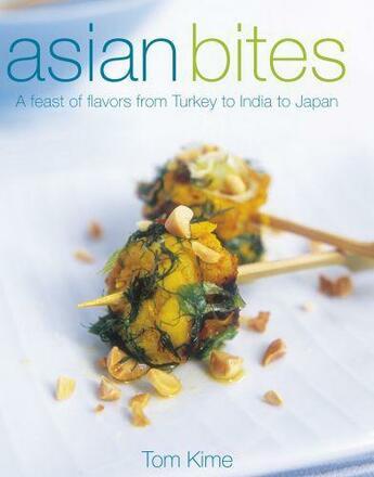 Couverture du livre « Asian Bites: A Feast Of Flavours From Turkey Through India To Thailand » de Kime Tom aux éditions Dorling Kindersley