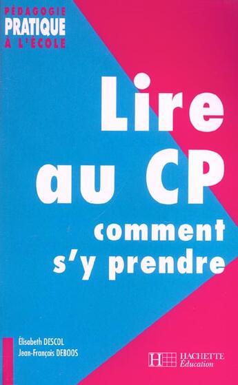 Couverture du livre « Lire Au Cp ; Comment S'Y Prendre » de Elisabeth Descol et Jean-Francois Deboos aux éditions Hachette Education