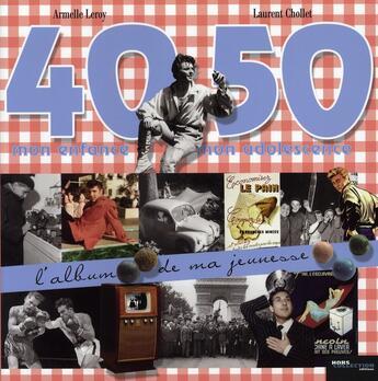Couverture du livre « Album De Ma Jeunesse ; 40-50 : Mon Enfance, Mon Adolescence » de Armelle Leroy et Laurent Chollet aux éditions Hors Collection