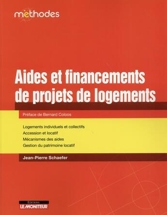 Couverture du livre « Aides et financement d'un projet immobilier » de Jean-Pierre Schaefer aux éditions Le Moniteur