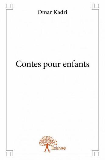 Couverture du livre « Contes pour enfants » de Omar Kadri aux éditions Edilivre-aparis
